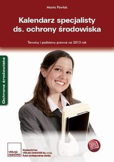 Chomikuj, ebook online Kalendarz specjalisty ds. ochrony środowiska. Terminy i podstawy prawne na 2013 rok. Marta Pawlak