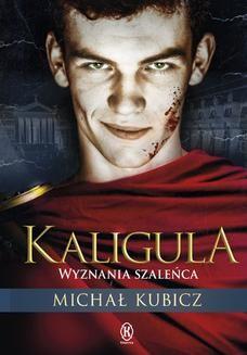 Chomikuj, ebook online Kaligula. Wyznania szaleńca. Michał Kubicz