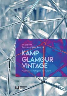 Chomikuj, ebook online Kamp, glamour, vintage. Współczesne kategorie estetyczne. Wioletta Kazimierska-Jerzyk