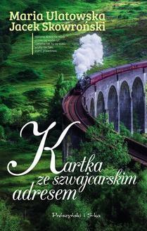 Chomikuj, ebook online Kartka ze szwajcarskim adresem. Maria Ulatowska