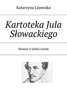 Chomikuj, ebook online Kartoteka Jula Słowackiego. Katarzyna Lisowska