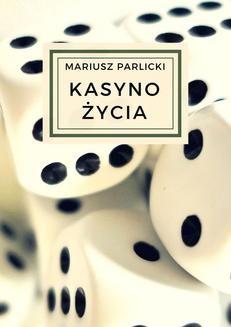 Chomikuj, ebook online Kasyno życia. Mariusz Parlicki