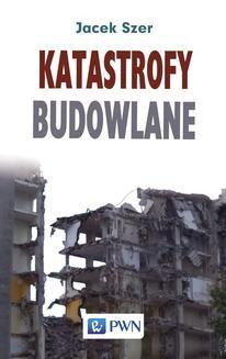 Chomikuj, pobierz ebook online Katastrofy budowlane. Jacek Szer