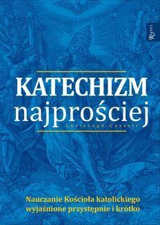 Chomikuj, ebook online Katechizm najprościej. Nauczanie Kościoła katolickiego wyjasnione przystępnie i krótko. Christoph Casetti