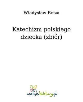 Chomikuj, ebook online Katechizm polskiego dziecka (zbiór). Władysław Bełza