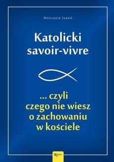 Chomikuj, ebook online Katolicki savoir-vivre. Wojciech Jaroń