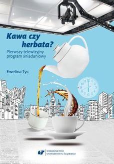 Chomikuj, ebook online Kawa czy herbata? Pierwszy telewizyjny program śniadaniowy. Komunikat polimodalny z perspektywy lingwistyki dyskursu. Ewelina Tyc