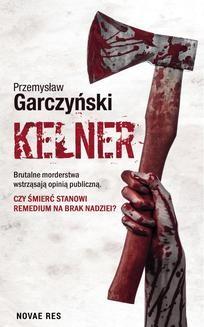 Chomikuj, pobierz ebook online Kelner. Przemysław Garczyński