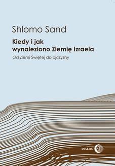 Chomikuj, ebook online Kiedy i jak wynaleziono Ziemię Izraela. Od Ziemi Świętej do ojczyzny. Shlomo Sand