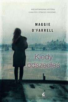 Chomikuj, ebook online Kiedy odszedłeś. Maggie O'Farrell