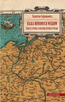 Chomikuj, ebook online Kilka minionych wieków. Szkice i studia z historii ustroju Polski. Stanisław Salmonowicz