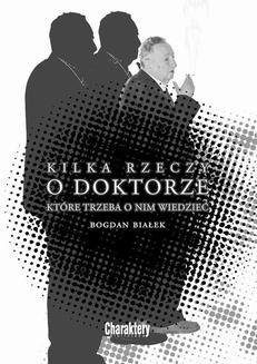Chomikuj, ebook online Kilka rzeczy o Doktorze, które trzeba o nim wiedzieć. Bogdan Białek