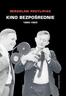 Chomikuj, pobierz ebook online Kino bezpośrednie. Tom I Kino bezpośrednie. Tom II. 1963-1970. Mirosław Przylipiak
