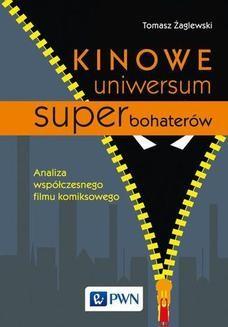 Chomikuj, pobierz ebook online Kinowe uniwersum superbohaterów. Tomasz Żaglewski
