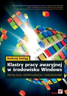 Chomikuj, ebook online Klastry pracy awaryjnej w środowisku Windows. Instalacja, konfiguracja i zarządzanie. Andrzej Szeląg