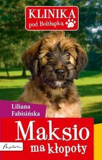 Chomikuj, ebook online Klinika pod Boliłapką 1 Maksio ma kłopoty. Liliana Fabisińska