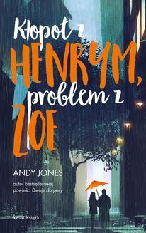Chomikuj, pobierz ebook online Kłopot z Henrym, problem z Zoe. Andy Jones