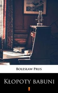 Chomikuj, ebook online Kłopoty babuni. Bolesław Prus
