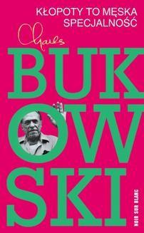 Chomikuj, ebook online Kłopoty to męska specjalność. Charles Bukowski