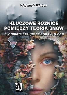 Chomikuj, ebook online Kluczowe różnice pomiędzy teorią snów Zygmunta Freuda i Carla G. Junga. Wojciech Filaber
