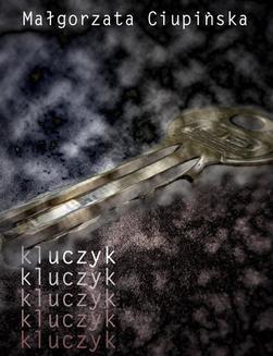 Chomikuj, ebook online Kluczyk. Małgorzata Ciupińska