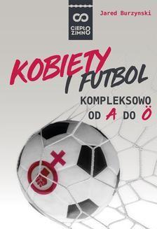 Chomikuj, pobierz ebook online Kobiety i futbol. Kompleksowo od A do Ö. Jared Burzynski