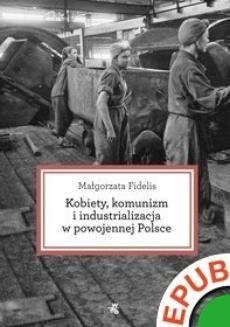 Ebook Kobiety, komunizm i industrializacja w powojennej Polsce pdf
