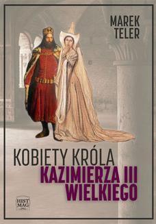 Chomikuj, ebook online Kobiety króla Kazimierza III Wielkiego. Marek Teler