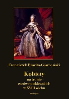Chomikuj, ebook online Kobiety na tronie carów moskiewskich w XVIII wieku. Franciszek Rawita Gawroński