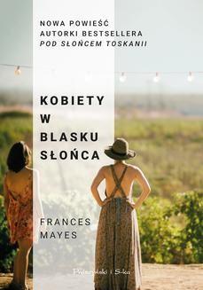 Chomikuj, ebook online Kobiety w blasku słońca. Frances Mayes