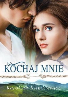 Chomikuj, ebook online Kochaj mnie. Karolina Klimkiewicz