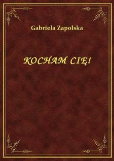 Chomikuj, ebook online Kocham Cię!. Gabriela Zapolska