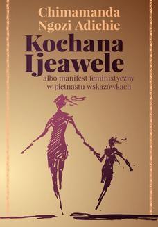 Chomikuj, pobierz ebook online Kochana Ijeawele albo manifest feministyczny w piętnastu wskazówkach. Chimamanda Ngozi Adichie