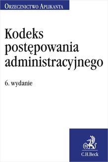 Chomikuj, ebook online Kodeks postępowania administracyjnego. Orzecznictwo Aplikanta. Wydanie 6. Jakub Rychlik