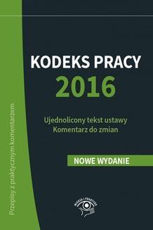 Chomikuj, ebook online Kodeks pracy 2016 Ujednolicony tekst ustawy Komentarz do zmian. Szymon Sokolik