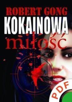 Chomikuj, ebook online Kokainowa miłość. Robert Gong