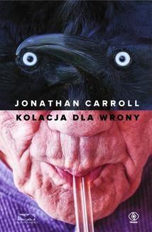Chomikuj, pobierz ebook online Kolacja dla wrony. Jonathan Carroll
