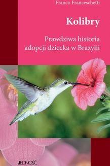 Chomikuj, ebook online Kolibry. Prawdziwa historia adopcji dziecka w Brazylii. Franco Franceschetti