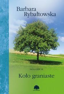 Chomikuj, ebook online Koło graniaste. Saga cz.3. Barbara Rybałtowska
