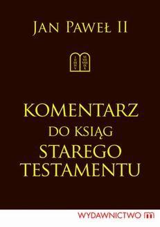 Chomikuj, ebook online Komentarz do Ksiąg Starego Testamentu. Jan Paweł II