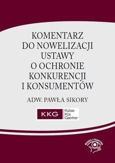 Chomikuj, ebook online Komentarz do nowelizacji ustawy o ochronie konkurencji i konsumentów adw. Pawła Sikory. Paweł Sikora