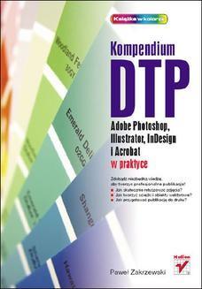 Chomikuj, ebook online Kompendium DTP. Adobe Photoshop, Illustrator, InDesign i Acrobat w praktyce. Paweł Zakrzewski