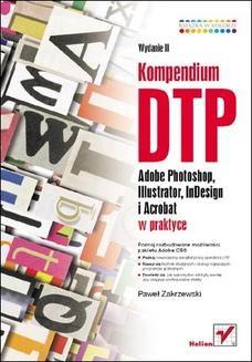 Chomikuj, ebook online Kompendium DTP. Adobe Photoshop, Illustrator, InDesign i Acrobat w praktyce. Wydanie II. Paweł Zakrzewski