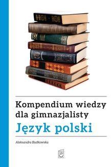 Chomikuj, ebook online Kompendium wiedzy gimnazjalisty. Język polski. Aleksandra Budkowska