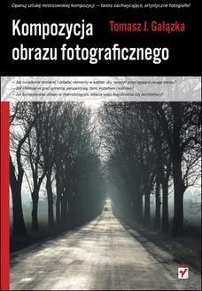 Chomikuj, ebook online Kompozycja obrazu fotograficznego. Tomasz J. Gałązka