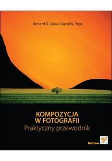 Chomikuj, ebook online Kompozycja w fotografii. Praktyczny przewodnik. Richard D. Zakia