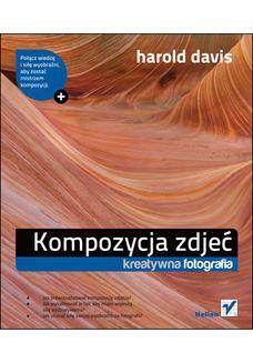 Chomikuj, ebook online Kompozycja zdjęć. Kreatywna fotografia. Harold Davis