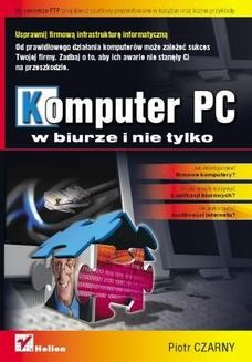 Chomikuj, ebook online Komputer PC w biurze i nie tylko. Piotr Czarny