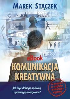 Chomikuj, ebook online Komunikacja kreatywna. Jak być dobrym mówcą i sprawnym rozmówcą. Marek Stączek