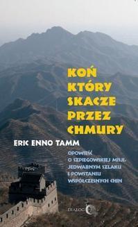 Ebook Koń, który skacze przez chmury. Opowieść o szpiegowskiej misji, Jedwabnym Szlaku i powstaniu współczesnych Chin pdf